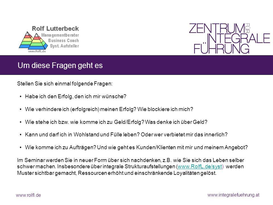 www.rolfl.de www.integralefuehrung.at Um diese Fragen geht es Stellen Sie sich einmal folgende Fragen: Habe ich den Erfolg, den ich mir wünsche? Wie v