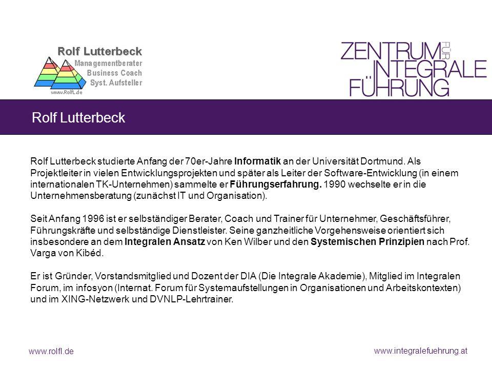 www.rolfl.de www.integralefuehrung.at Rolf Lutterbeck Rolf Lutterbeck studierte Anfang der 70er-Jahre Informatik an der Universität Dortmund. Als Proj