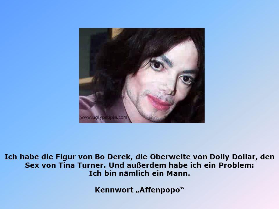 Ich habe die Figur von Bo Derek, die Oberweite von Dolly Dollar, den Sex von Tina Turner. Und außerdem habe ich ein Problem: Ich bin nämlich ein Mann.