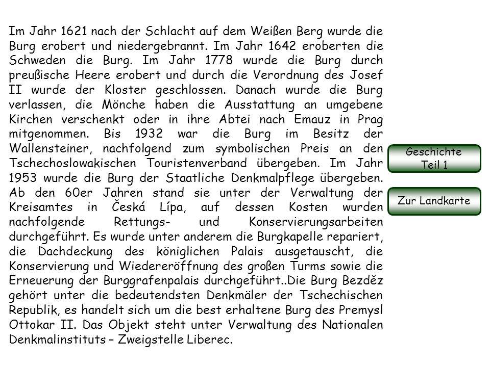 Im Jahr 1621 nach der Schlacht auf dem Weißen Berg wurde die Burg erobert und niedergebrannt.
