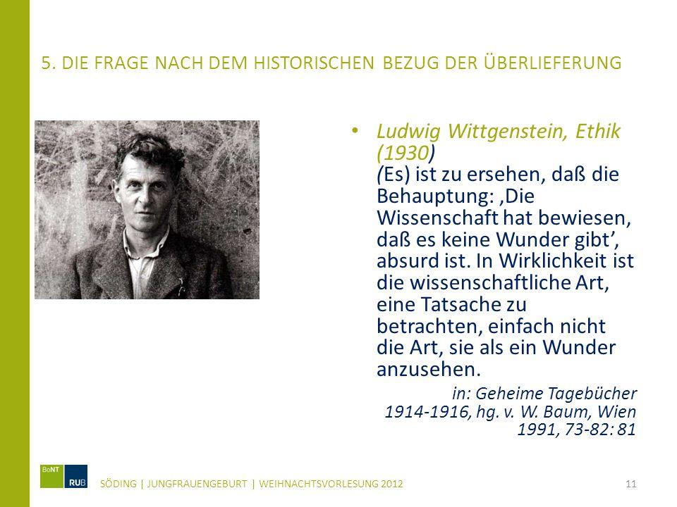 5. DIE FRAGE NACH DEM HISTORISCHEN BEZUG DER ÜBERLIEFERUNG Ludwig Wittgenstein, Ethik (1930) (Es) ist zu ersehen, daß die Behauptung: Die Wissenschaft