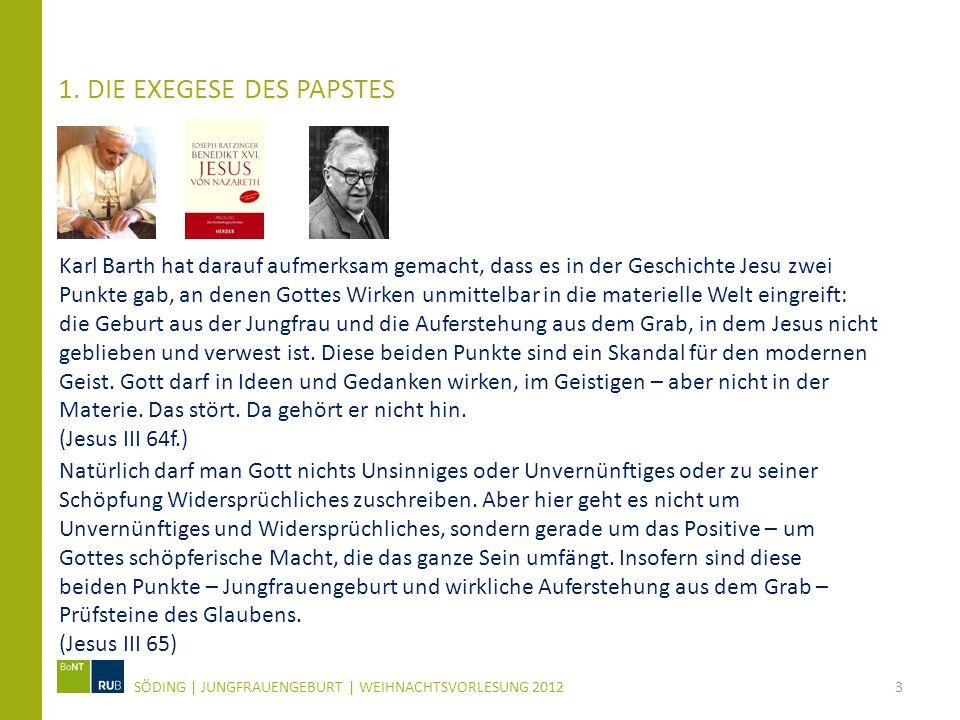 1. DIE EXEGESE DES PAPSTES SÖDING | JUNGFRAUENGEBURT | WEIHNACHTSVORLESUNG 20123 Karl Barth hat darauf aufmerksam gemacht, dass es in der Geschichte J