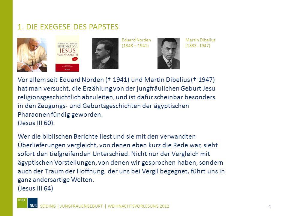 1. DIE EXEGESE DES PAPSTES SÖDING   JUNGFRAUENGEBURT   WEIHNACHTSVORLESUNG 20124 Eduard Norden (1848 – 1941) Vor allem seit Eduard Norden ( 1941) und