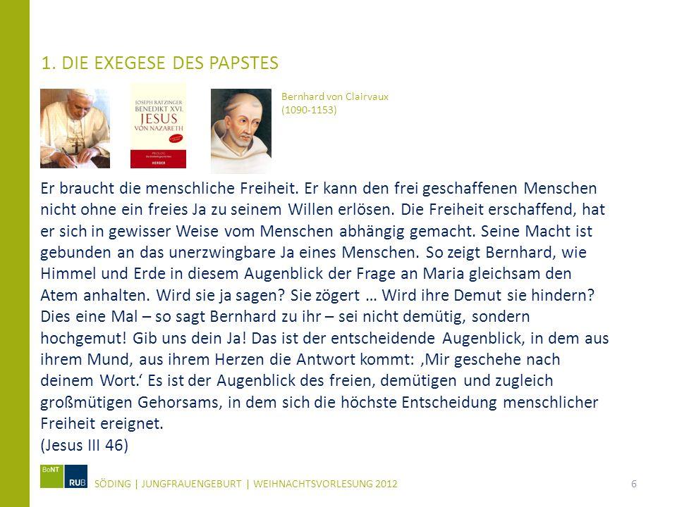 1. DIE EXEGESE DES PAPSTES SÖDING   JUNGFRAUENGEBURT   WEIHNACHTSVORLESUNG 20126 Er braucht die menschliche Freiheit. Er kann den frei geschaffenen Me
