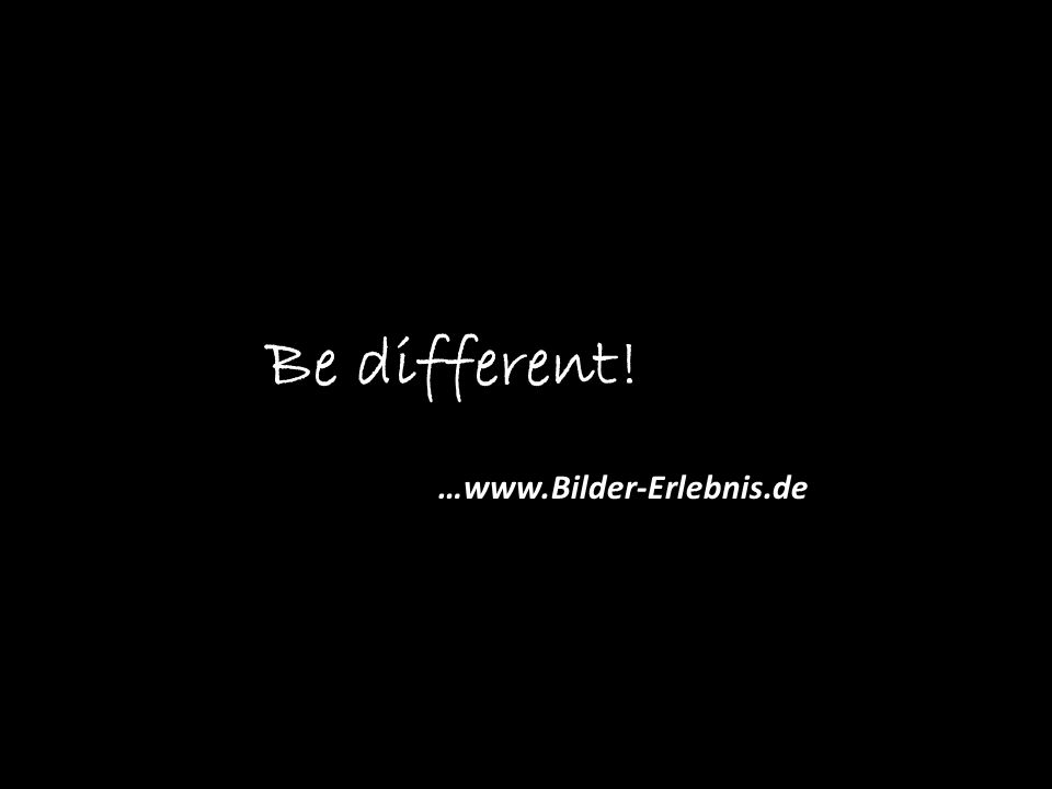 …  Be different!