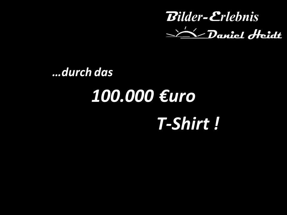 …durch das 100.000 uro T-Shirt !