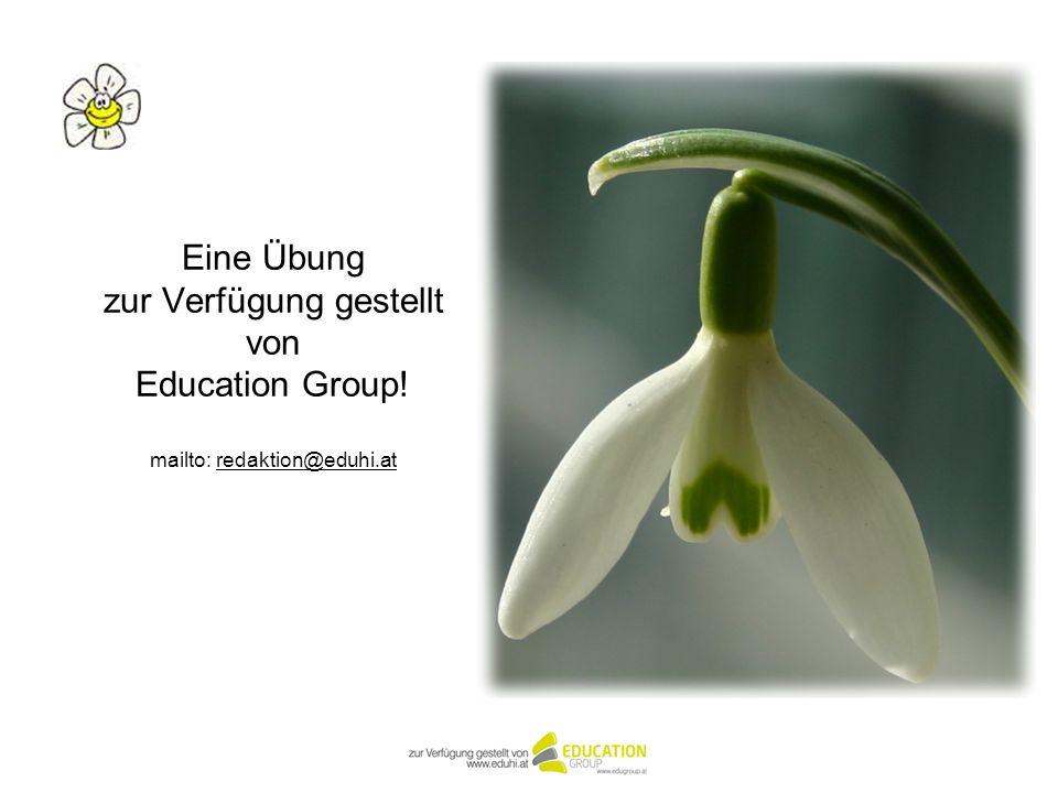 Eine Übung zur Verfügung gestellt von Education Group! mailto: redaktion@eduhi.atredaktion@eduhi.at