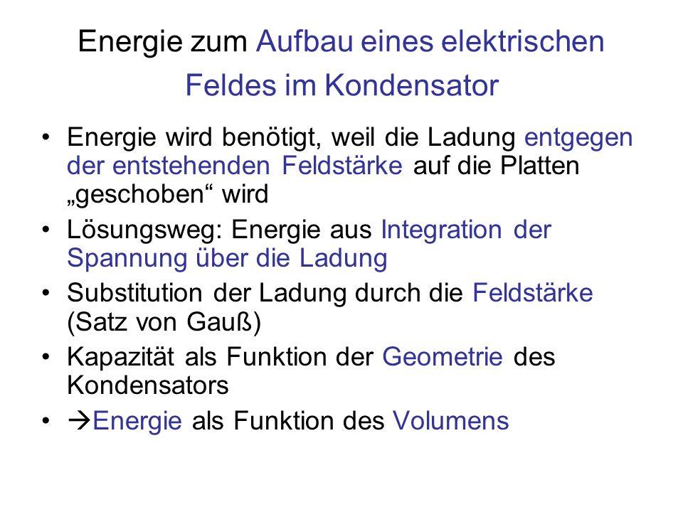 Energie zum Aufbau eines elektrischen Feldes im Kondensator Energie wird benötigt, weil die Ladung entgegen der entstehenden Feldstärke auf die Platte