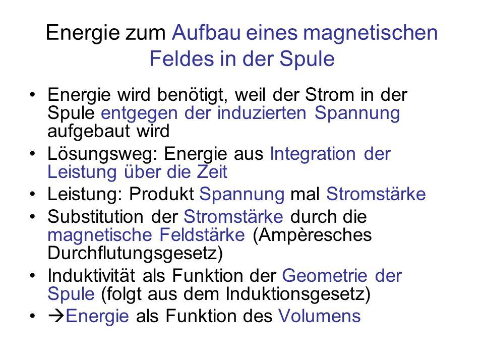 Energie zum Aufbau eines magnetischen Feldes in der Spule Energie wird benötigt, weil der Strom in der Spule entgegen der induzierten Spannung aufgeba