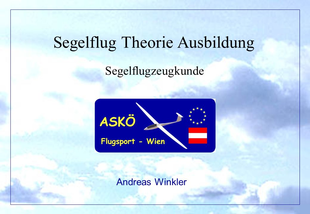 11/2001by Andreas Winkler2 Segelflugzeugkunde - Übersicht Warum .