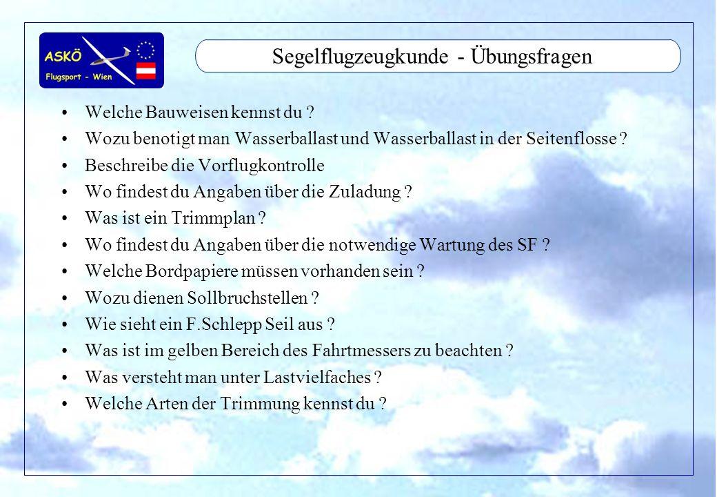 11/2001by Andreas Winkler33 Segelflugzeugkunde - Übungsfragen Welche Bauweisen kennst du ? Wozu benotigt man Wasserballast und Wasserballast in der Se