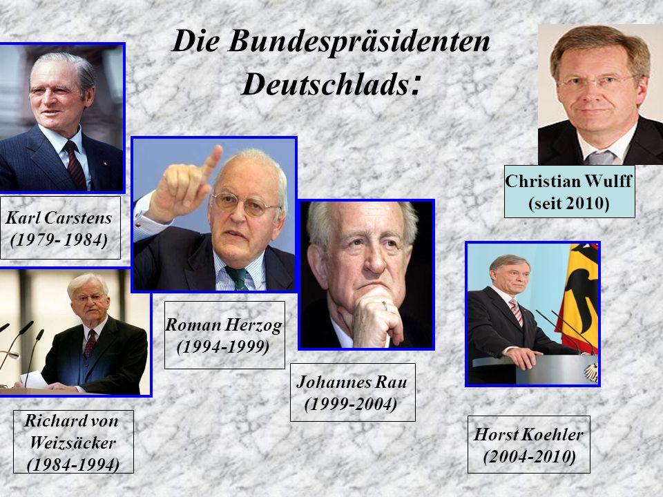 Die Bundespräsidenten Deutschlads : Karl Carstens (1979- 1984 ) Richard von Weizsäcker (1984-1994) Roman Herzog (1994-1999) Horst Koehler (2004-2010 )