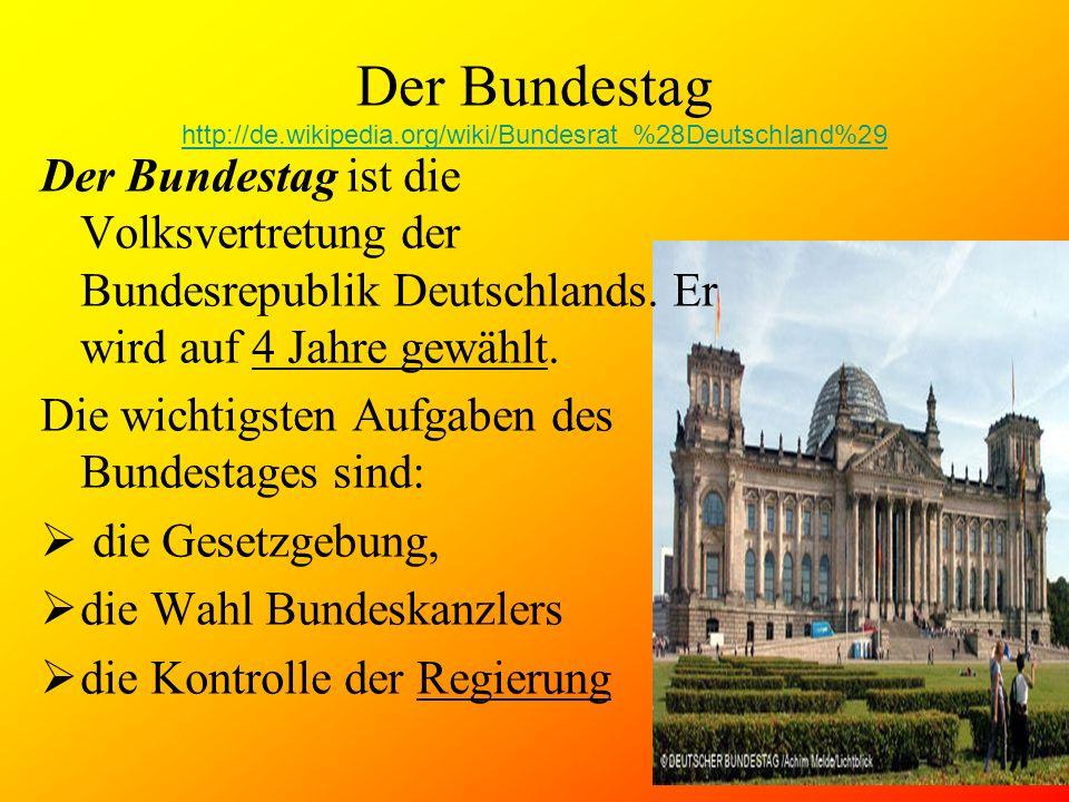 Der Bundestag http://de.wikipedia.org/wiki/Bundesrat_%28Deutschland%29 http://de.wikipedia.org/wiki/Bundesrat_%28Deutschland%29 Der Bundestag ist die