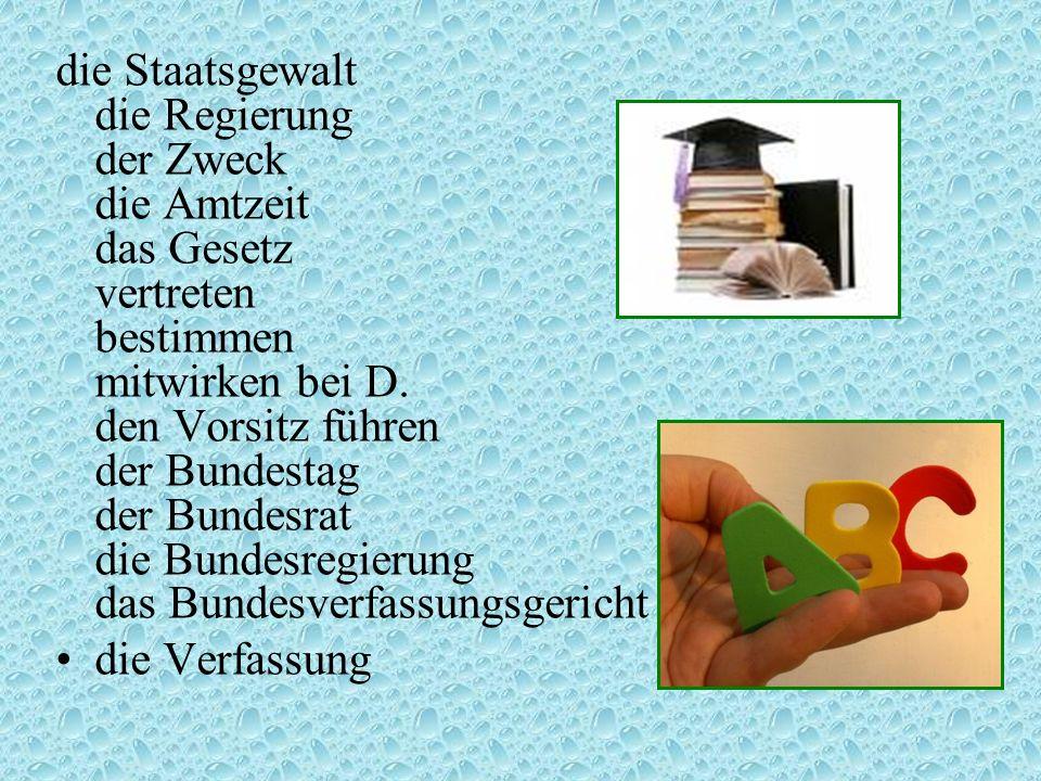 die Staatsgewalt die Regierung der Zweck die Amtzeit das Gesetz vertreten bestimmen mitwirken bei D. den Vorsitz führen der Bundestag der Bundesrat di