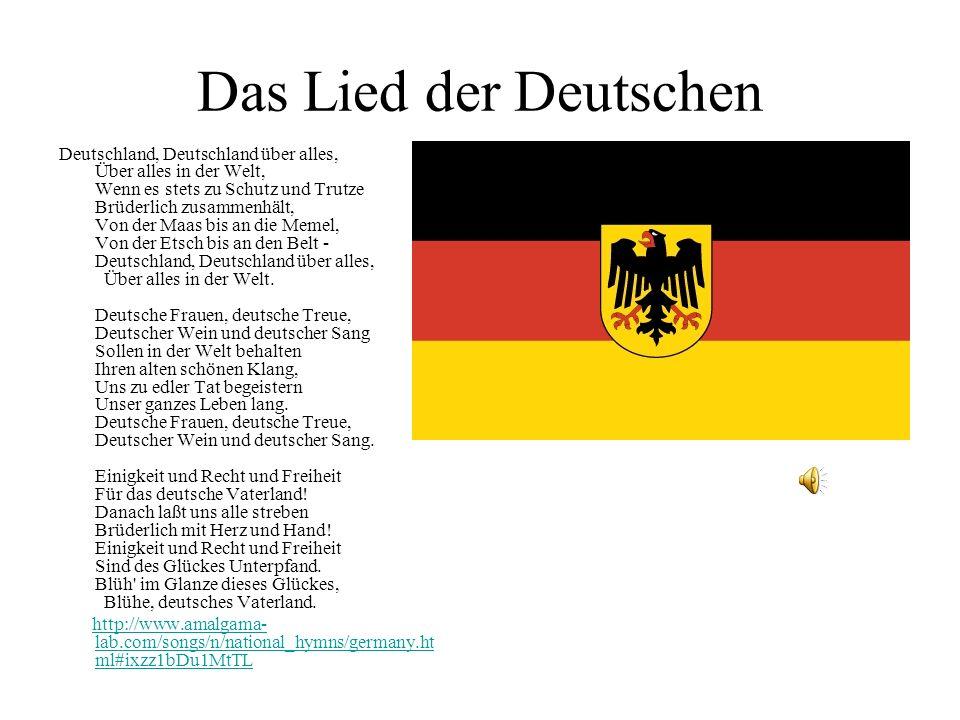 Das Lied der Deutschen Deutschland, Deutschland über alles, Über alles in der Welt, Wenn es stets zu Schutz und Trutze Brüderlich zusammenhält, Von de