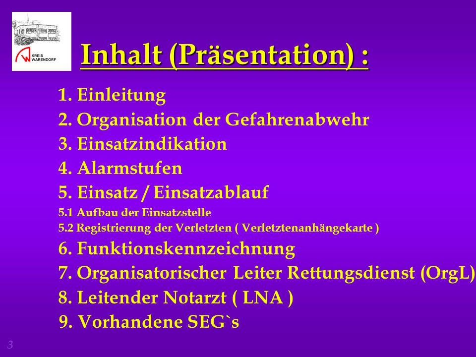 3 Inhalt (Präsentation) : 1. Einleitung 2. Organisation der Gefahrenabwehr 3. Einsatzindikation 4. Alarmstufen 5. Einsatz / Einsatzablauf 5.1 Aufbau d