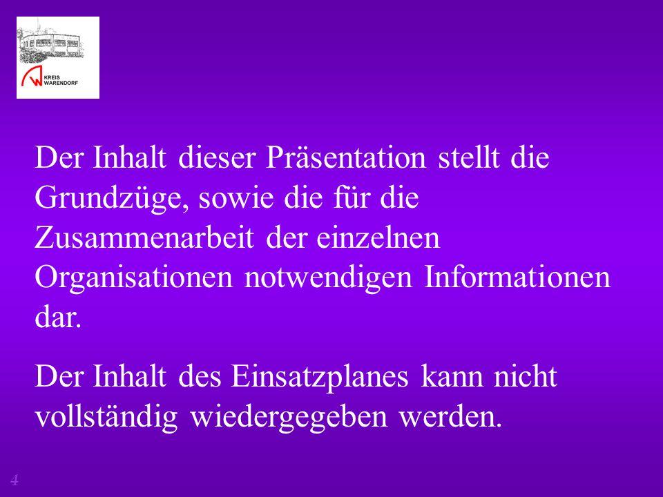 4 Der Inhalt dieser Präsentation stellt die Grundzüge, sowie die für die Zusammenarbeit der einzelnen Organisationen notwendigen Informationen dar. De