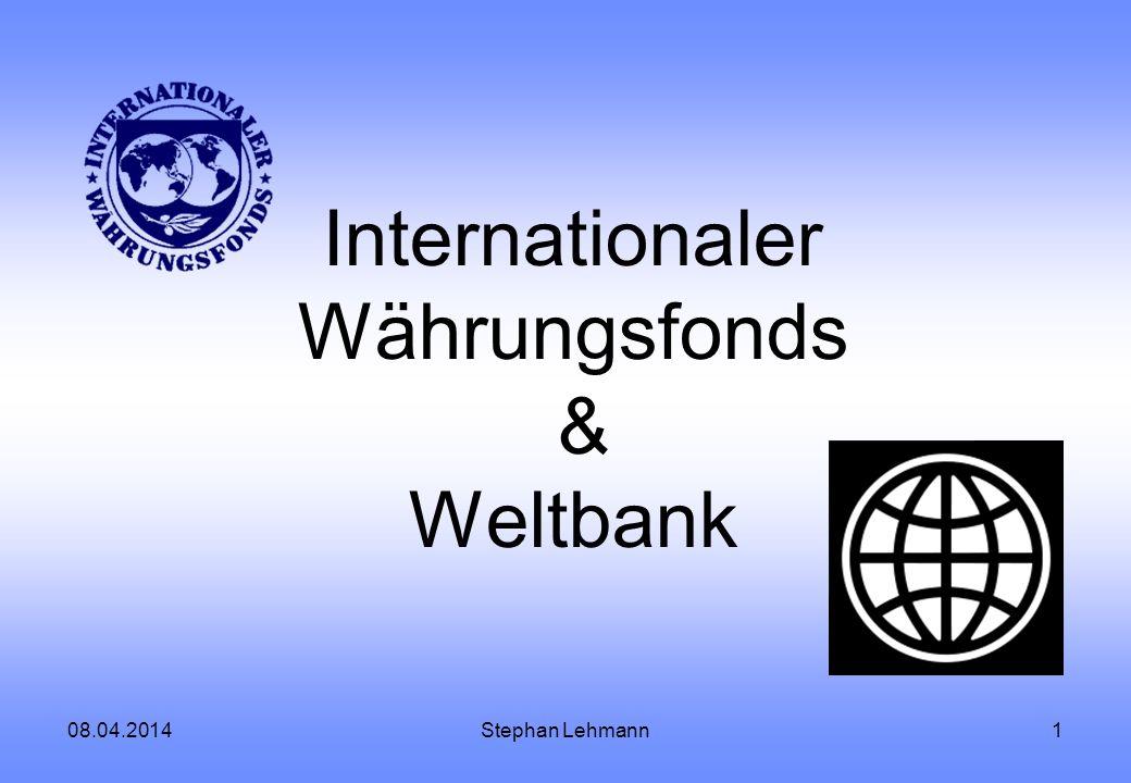 08.04.2014Stephan Lehmann1 Internationaler Währungsfonds & Weltbank