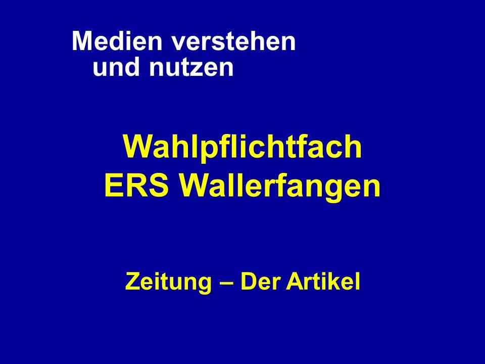 Medien verstehen und nutzen Wahlpflichtfach ERS Wallerfangen Zeitung – Der Artikel