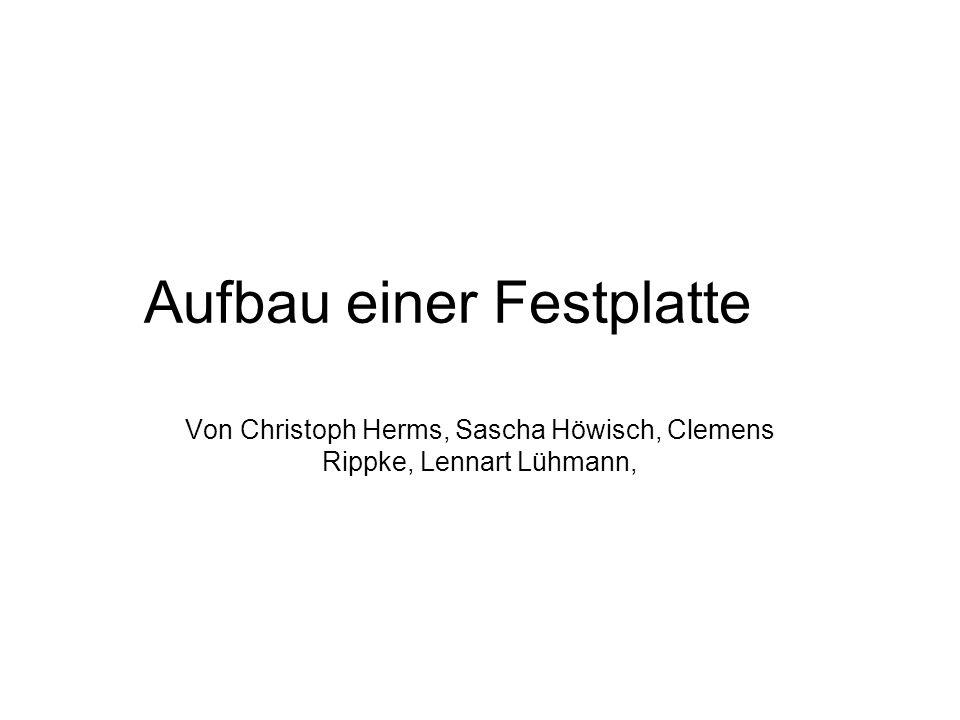 Aufbau einer Festplatte Von Christoph Herms, Sascha Höwisch, Clemens Rippke, Lennart Lühmann,