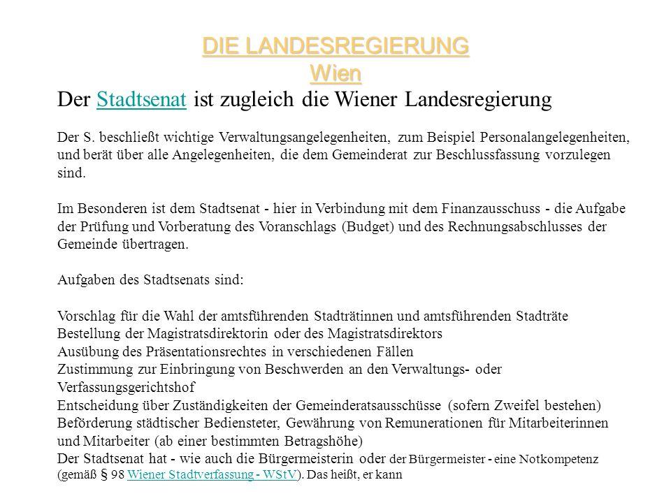 DIE LANDESREGIERUNG Wien Der Stadtsenat ist zugleich die Wiener LandesregierungStadtsenat Der S. beschließt wichtige Verwaltungsangelegenheiten, zum B