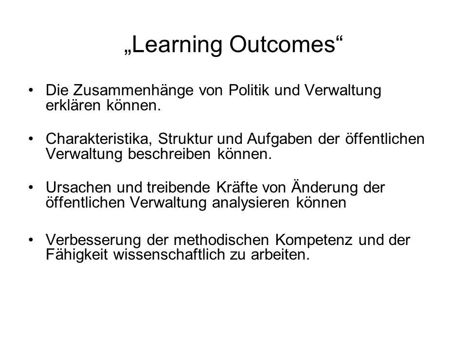 Learning Outcomes Die Zusammenhänge von Politik und Verwaltung erklären können.