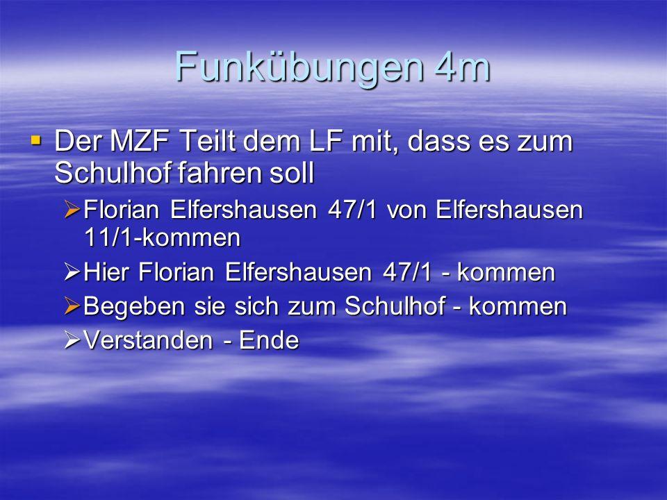 Funkübungen 4m Der MZF Teilt dem LF mit, dass es zum Schulhof fahren soll Der MZF Teilt dem LF mit, dass es zum Schulhof fahren soll Florian Elfershau