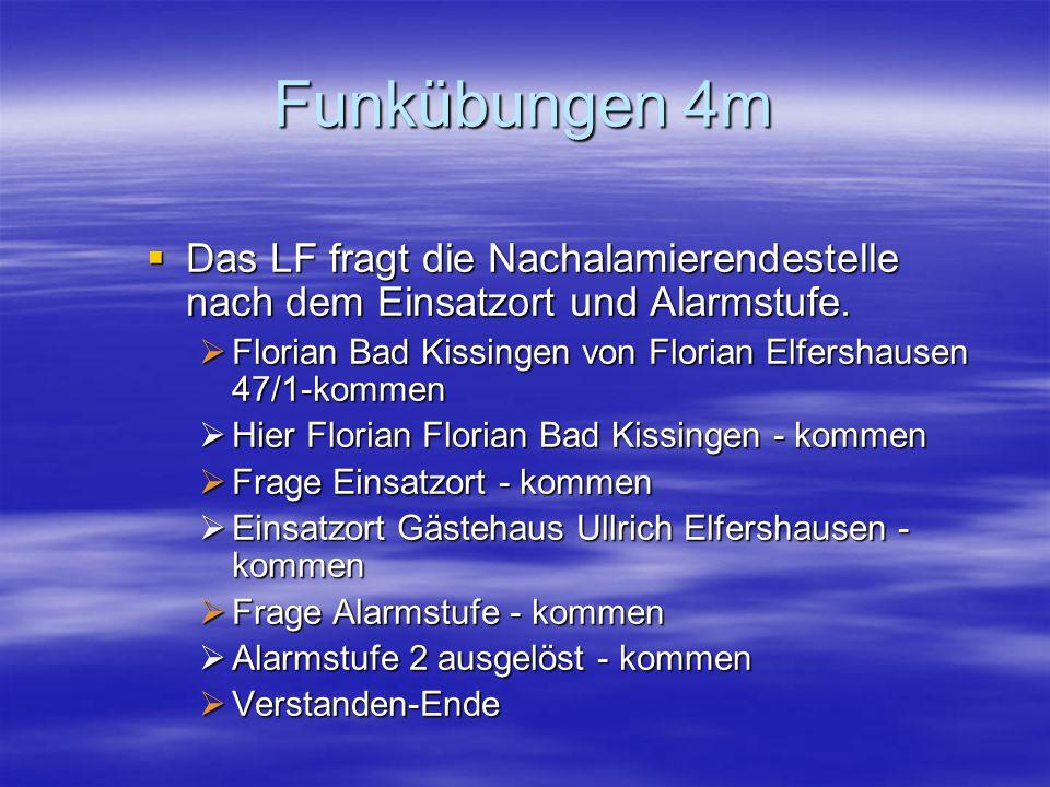 Funkübungen 4m Das LF fragt die Nachalamierendestelle nach dem Einsatzort und Alarmstufe. Das LF fragt die Nachalamierendestelle nach dem Einsatzort u