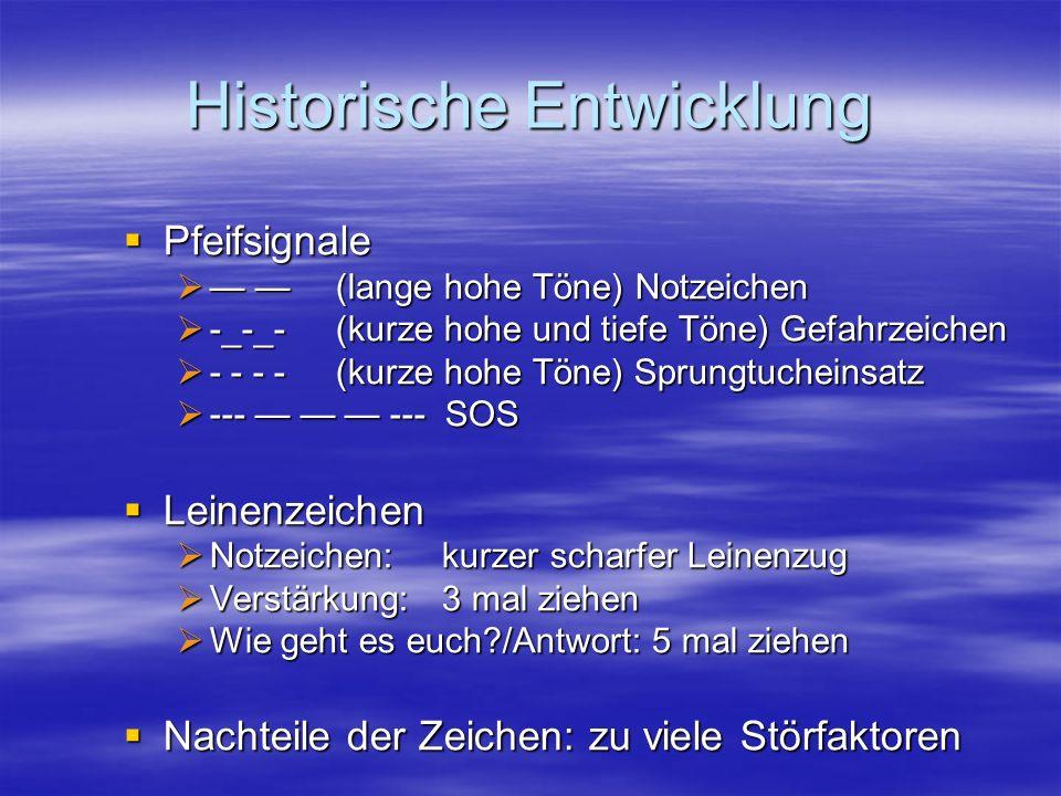 Historische Entwicklung Pfeifsignale Pfeifsignale (lange hohe Töne) Notzeichen (lange hohe Töne) Notzeichen -_-_- (kurze hohe und tiefe Töne) Gefahrze