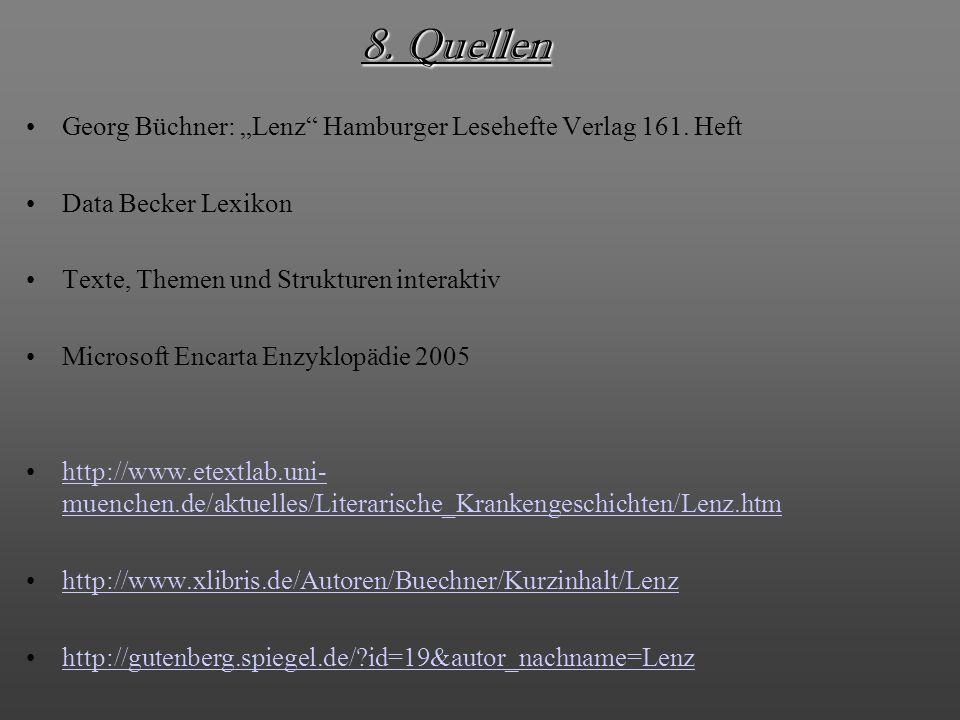 8. Quellen Georg Büchner: Lenz Hamburger Lesehefte Verlag 161. Heft Data Becker Lexikon Texte, Themen und Strukturen interaktiv Microsoft Encarta Enzy