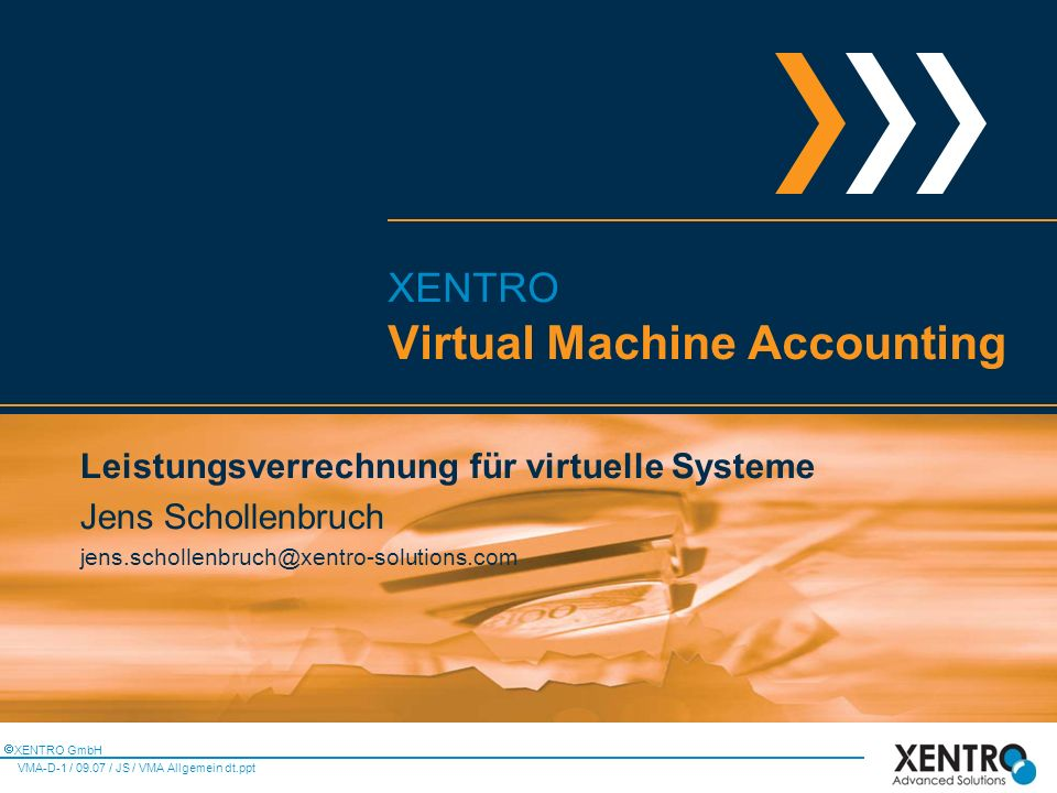 VMA-D-2 / 09.07 / JS / VMA Allgemein dt.ppt Agenda >Agenda >Über XENTRO >Leistungsverrechnung virtueller Systeme - Motivation und Aufbau >Virtual Machine Accounting Software >Resellerpartner >Preismodell