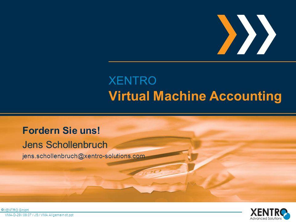 XENTRO GmbH VMA-D-29 / 09.07 / JS / VMA Allgemein dt.ppt Fordern Sie uns.