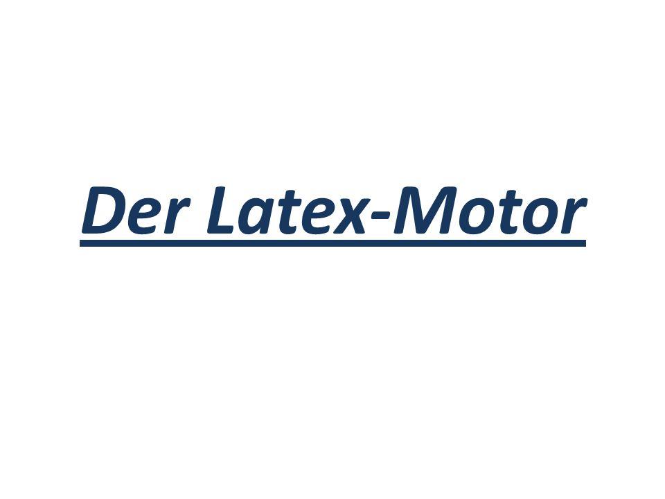 Der Latex-Motor