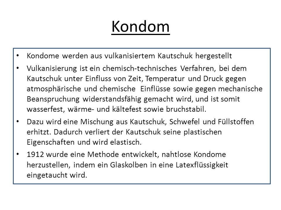 Kondom Kondome werden aus vulkanisiertem Kautschuk hergestellt Vulkanisierung ist ein chemisch-technisches Verfahren, bei dem Kautschuk unter Einfluss