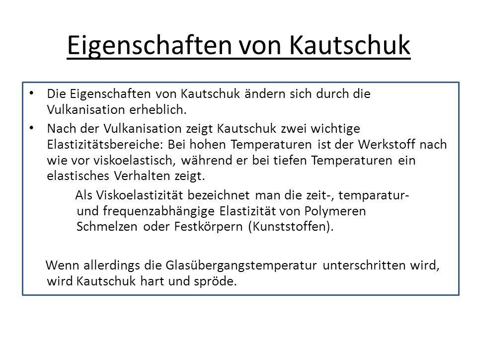Eigenschaften von Kautschuk Die Eigenschaften von Kautschuk ändern sich durch die Vulkanisation erheblich. Nach der Vulkanisation zeigt Kautschuk zwei