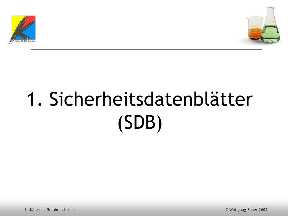 Unfälle mit Gefahrenstoffen © Wolfgang Faber 2003 1. Sicherheitsdatenblätter (SDB)