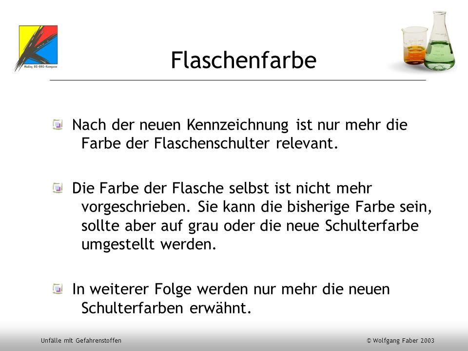 Unfälle mit Gefahrenstoffen © Wolfgang Faber 2003 Flaschenfarbe Nach der neuen Kennzeichnung ist nur mehr die Farbe der Flaschenschulter relevant. Die