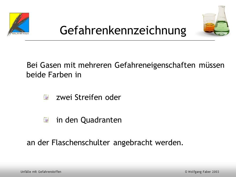 Unfälle mit Gefahrenstoffen © Wolfgang Faber 2003 Gefahrenkennzeichnung Bei Gasen mit mehreren Gefahreneigenschaften müssen beide Farben in zwei Strei