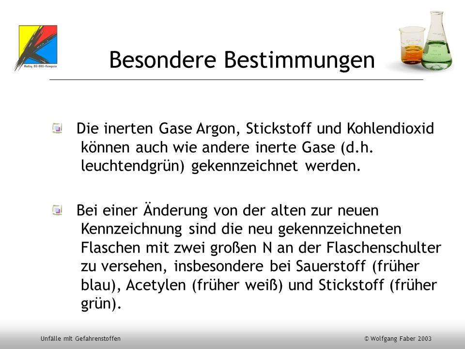 Unfälle mit Gefahrenstoffen © Wolfgang Faber 2003 Besondere Bestimmungen Die inerten Gase Argon, Stickstoff und Kohlendioxid können auch wie andere in