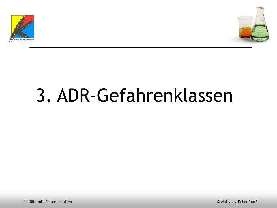 Unfälle mit Gefahrenstoffen © Wolfgang Faber 2003 3. ADR-Gefahrenklassen