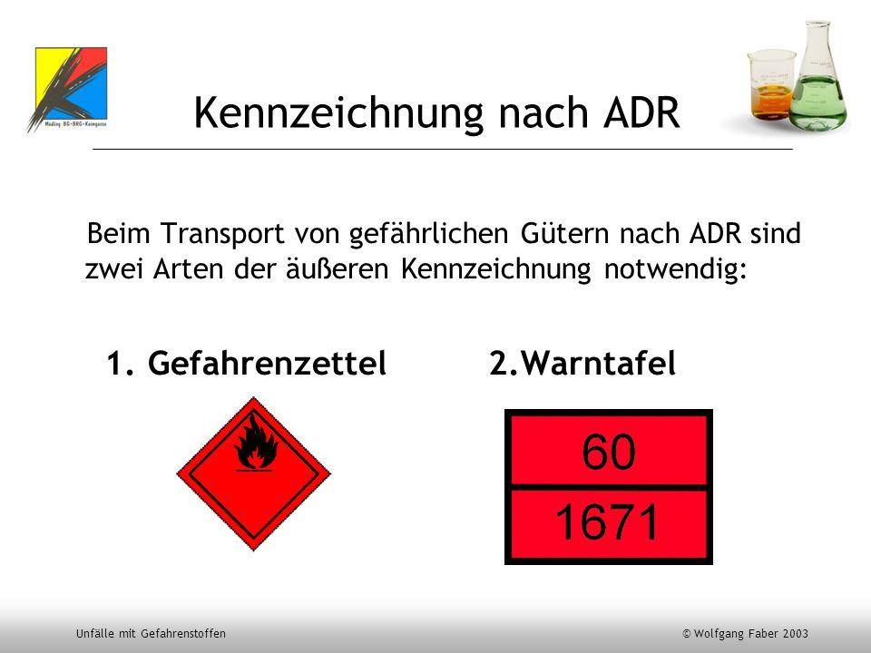 Unfälle mit Gefahrenstoffen © Wolfgang Faber 2003 Kennzeichnung nach ADR Beim Transport von gefährlichen Gütern nach ADR sind zwei Arten der äußeren K