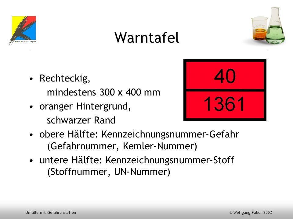 Unfälle mit Gefahrenstoffen © Wolfgang Faber 2003 Warntafel Rechteckig, mindestens 300 x 400 mm oranger Hintergrund, schwarzer Rand obere Hälfte: Kenn
