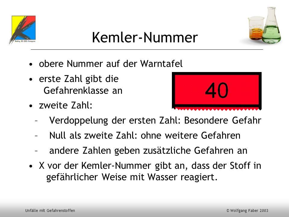 Unfälle mit Gefahrenstoffen © Wolfgang Faber 2003 Kemler-Nummer obere Nummer auf der Warntafel erste Zahl gibt die Gefahrenklasse an zweite Zahl: – Ve