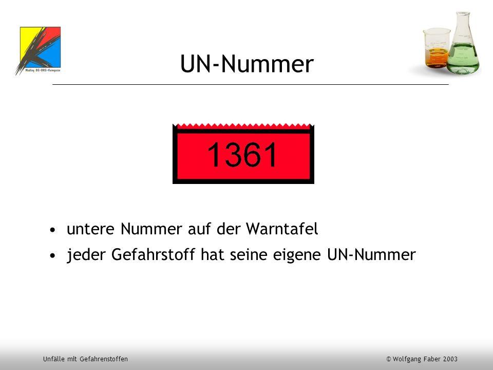 Unfälle mit Gefahrenstoffen © Wolfgang Faber 2003 UN-Nummer untere Nummer auf der Warntafel jeder Gefahrstoff hat seine eigene UN-Nummer