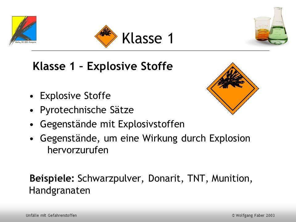 Unfälle mit Gefahrenstoffen © Wolfgang Faber 2003 Klasse 1 Klasse 1 – Explosive Stoffe Explosive Stoffe Pyrotechnische Sätze Gegenstände mit Explosivs