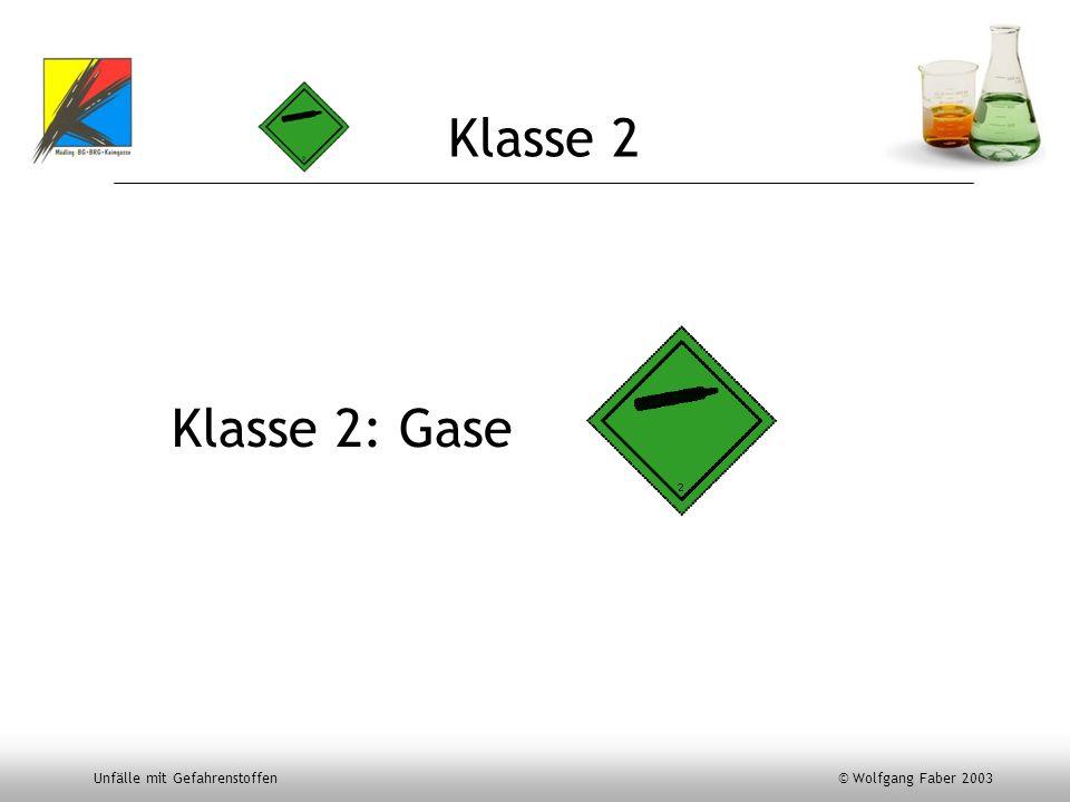 Unfälle mit Gefahrenstoffen © Wolfgang Faber 2003 Klasse 2 Klasse 2: Gase