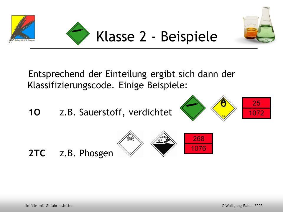 Unfälle mit Gefahrenstoffen © Wolfgang Faber 2003 Klasse 2 - Beispiele Entsprechend der Einteilung ergibt sich dann der Klassifizierungscode. Einige B
