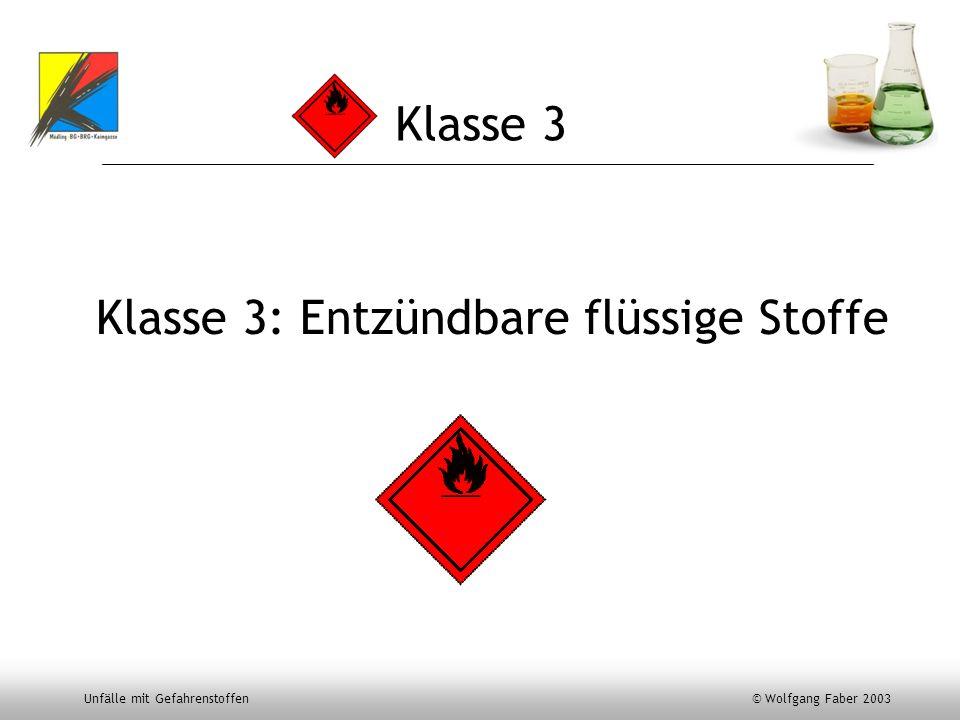 Unfälle mit Gefahrenstoffen © Wolfgang Faber 2003 Klasse 3 Klasse 3: Entzündbare flüssige Stoffe