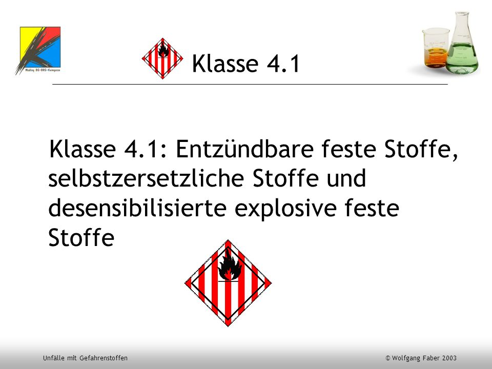 Unfälle mit Gefahrenstoffen © Wolfgang Faber 2003 Klasse 4.1 Klasse 4.1: Entzündbare feste Stoffe, selbstzersetzliche Stoffe und desensibilisierte exp