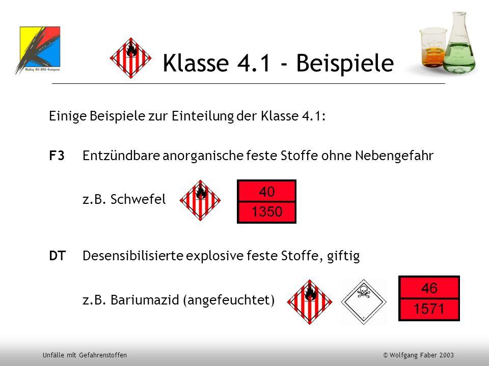 Unfälle mit Gefahrenstoffen © Wolfgang Faber 2003 Klasse 4.1 - Beispiele Einige Beispiele zur Einteilung der Klasse 4.1: F3 Entzündbare anorganische f
